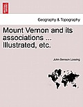 Mount Vernon and Its Associations ... Illustrated, Etc.