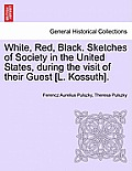 White, Red, Black. Sketches of Society in the United States, During the Visit of Their Guest [L. Kossuth].