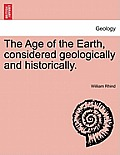 The Age of the Earth, Considered Geologically and Historically.