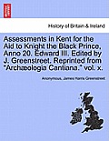 Assessments in Kent for the Aid to Knight the Black Prince, Anno 20. Edward III. Edited by J. Greenstreet. Reprinted from Arch Ologia Cantiana. Vol.