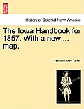 The Iowa Handbook for 1857. with a New ... Map.