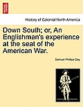 Down South; Or, an Englishman's Experience at the Seat of the American War.