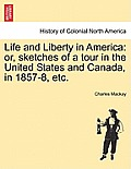 Life and Liberty in America: Or, Sketches of a Tour in the United States and Canada, in 1857-8, Etc.