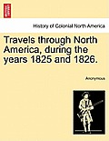 Travels Through North America, During the Years 1825 and 1826.