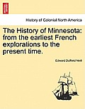 The History of Minnesota: From the Earliest French Explorations to the Present Time.