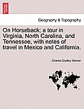 On Horseback; A Tour in Virginia, North Carolina, and Tennessee, with Notes of Travel in Mexico and California.