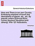Here and There in Our Own Country. Embracing Sketches of Travel and Descriptions of Places, Etc., Etc. by Popular Writers (Edmund Kirke, Louise Seymou