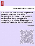 California: Its Past History; Its Present Position; Its Future Prospects ... Including a History of ... the Mormon Settlements. wi