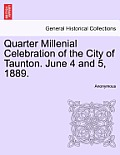 Quarter Millenial Celebration of the City of Taunton. June 4 and 5, 1889.