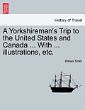 A Yorkshireman's Trip to the United States and Canada ... with ... Illustrations, Etc.