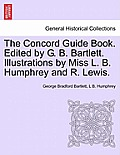 The Concord Guide Book. Edited by G. B. Bartlett. Illustrations by Miss L. B. Humphrey and R. Lewis.