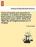 Views of Society and Manners in America; In a Series of Letters from That Country to a Friend in England, During the Years 1818, 1819, and 1820. by an