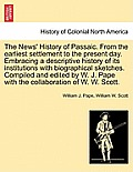 The News' History of Passaic. from the Earliest Settlement to the Present Day. Embracing a Descriptive History of Its Institutions with Biographical S