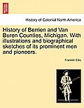 History of Berrien and Van Buren Counties, Michigan. with Illustrations and Biographical Sketches of Its Prominent Men and Pioneers.