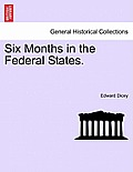 Six Months in the Federal States.