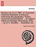 Missouri as It Is in 1867: An Illustrated Historical Gazetteer of Missouri, Embracing the Geography, History, Resources and Prospects ... an Orig