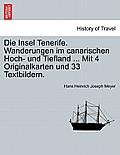 Die Insel Tenerife. Wanderungen Im Canarischen Hoch- Und Tiefland ... Mit 4 Originalkarten Und 33 Textbildern.