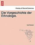 Die Vorgeschichte Der Ethnologie.