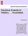 Decisive Events in History ... Illustrated.