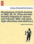 Recollections of North America in 1849, 50, 51. [From the New Monthly Magazine of January and February 1852: With Some Slight Alterations and Addition