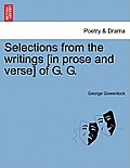 Selections from the Writings [in Prose and Verse] of G. G.