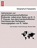 Aphorismen Zur Geschichtswissenschaftlichen Erdkunde; Nebst Einer Karte Von K. C. F. Krause. Aus Dem Handschriftlichen Nachlasse Des Verfassers Heraus