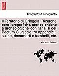 Il Territorio Di Chioggia. Ricerche Coro-Idrografiche, Storico-Critiche E Archeologiche, Con L'Analisi del Pactum Clugiae E Tre Appendici: Saline, Doc
