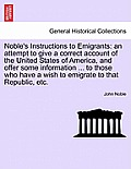 Noble's Instructions to Emigrants: An Attempt to Give a Correct Account of the United States of America, and Offer Some Information ... to Those Who H