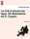 La Cit Travers Les Ges. 64 Illustrations de E. Coppin.