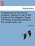 Programme [Of the First G. Musical. Festival in Aid of the Funds of the Glasgow Royal Infirmary], Including Words of the Vocal Music, Etc.