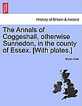 The Annals of Coggeshall, Otherwise Sunnedon, in the County of Essex. [With Plates.]