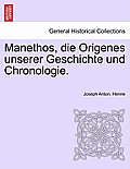 Manethos, Die Origenes Unserer Geschichte Und Chronologie.