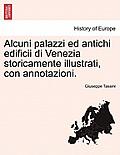 Alcuni Palazzi Ed Antichi Edificii Di Venezia Storicamente Illustrati, Con Annotazioni.