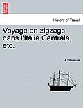 Voyage En Zigzags Dans L'Italie Centrale, Etc.