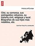 Olot, su comarca, sus estinguidos volcanes, su historia civil, religiosa y local. Biografias de sus hijos mas notables, etc.