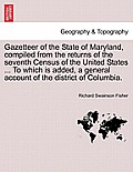 Gazetteer of the State of Maryland, Compiled from the Returns of the Seventh Census of the United States ... to Which Is Added, a General Account of t