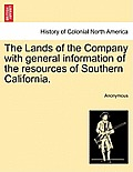 The Lands of the Company with General Information of the Resources of Southern California.