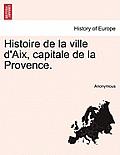 Histoire de La Ville D'Aix, Capitale de La Provence: Tome Troisieme