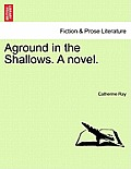 Aground in the Shallows. a Novel.