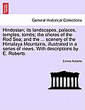 Hindostan; Its Landscapes, Palaces, Temples, Tombs; The Shores of the Red Sea; And the ... Scenery of the Himalaya Mountains, Illustrated in a Series