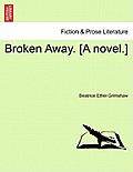 Broken Away. [A Novel.]