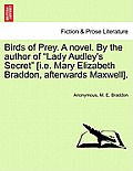 Birds of Prey. a Novel. by the Author of Lady Audley's Secret [I.E. Mary Elizabeth Braddon, Afterwards Maxwell].