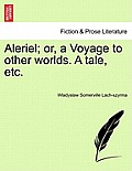 Aleriel; Or, a Voyage to Other Worlds. a Tale, Etc.