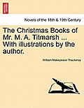 The Christmas Books of Mr. M. A. Titmarsh ... with Illustrations by the Author.