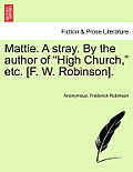 Mattie. a Stray. by the Author of High Church, Etc. [F. W. Robinson].