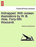 Kidnapped. with Sixteen Illustrations by W. B. Hole. Forty-Fifth Thousand.