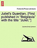 Juliet's Guardian. [First Published in Belgravia with the Title Juliet.]