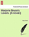 Marjorie Bruce's Lovers. [A Novel.]