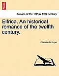 Elfrica. an Historical Romance of the Twelfth Century.