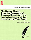 The Life and Strange Surprising Adventures of Robinson Crusoe. with One Hundred and Twenty Original Illustrations by Walter Paget.